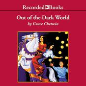 Out of the Dark World by  Grace Chetwin audiobook