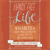 Hands Free Life by  Rachel Macy Stafford audiobook