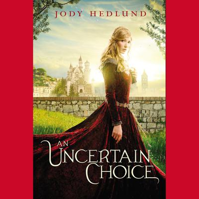 An Uncertain Choice by Jody Hedlund audiobook