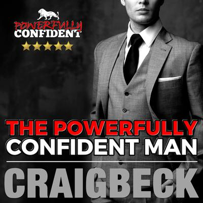 The Powerfully Confident Man by Craig Beck audiobook