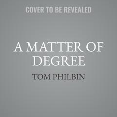 A Matter of Degree by Tom Philbin