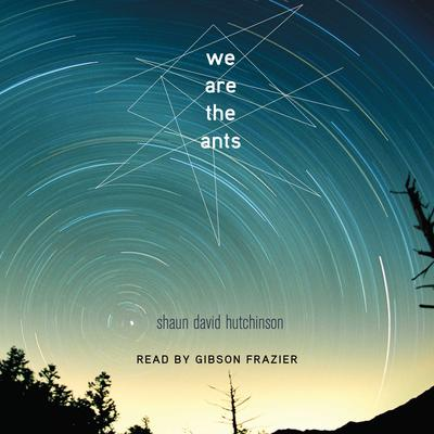 We Are the Ants by Shaun David Hutchinson audiobook