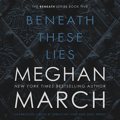 Beneath These Lies by Meghan March audiobook
