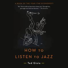How to Listen to Jazz by Ted Gioia audiobook