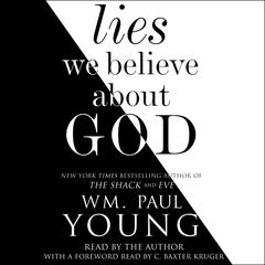 Lies We Believe About God by Wm. Paul Young audiobook