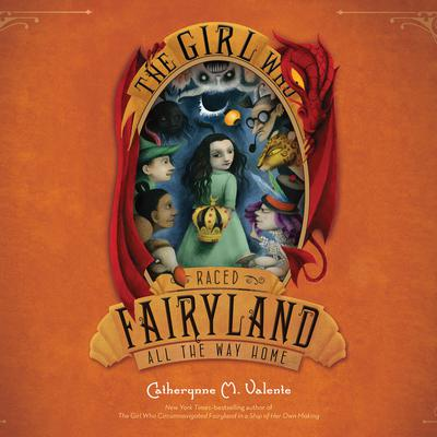 The Girl Who Raced Fairyland All the Way Home by Catherynne M. Valente audiobook