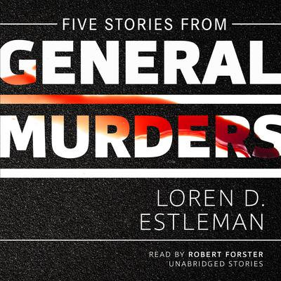 Five Stories from <i>General Murders</i> by Loren D. Estleman audiobook