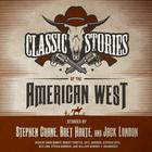 Classic Stories of the American West by Stephen Crane, Bret Harte, Jack London