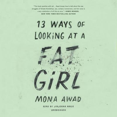 13 Ways of Looking at a Fat Girl by Mona  Awad audiobook
