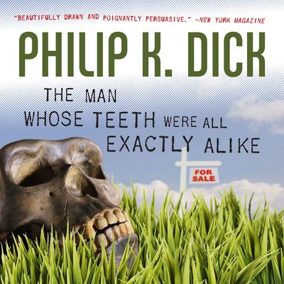 The Man Whose Teeth Were All Exactly Alike by Philip K. Dick audiobook