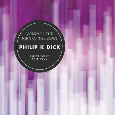 Volume I: The King of the Elves by Philip K. Dick audiobook