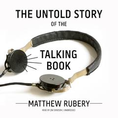 The Untold Story of the Talking Book by Matthew  Rubery audiobook