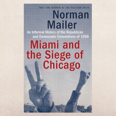 Miami and the Siege of Chicago by Norman Mailer audiobook