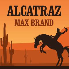 Alcatraz by Max Brand audiobook