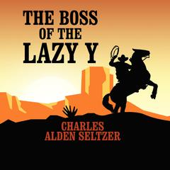 The Boss of the Lazy Y by Charles Alden Seltzer audiobook