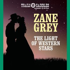 The Light of Western Stars by Zane Grey audiobook