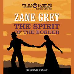 The Spirit of the Border by Zane Grey audiobook