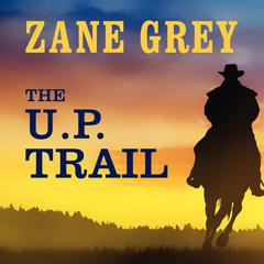 The U.P. Trail by Zane Grey audiobook
