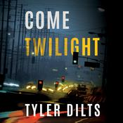 Come Twilight by  Tyler Dilts audiobook