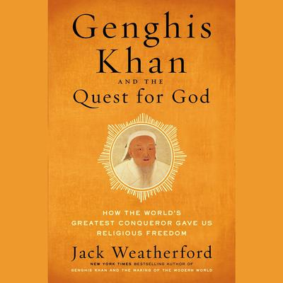 Genghis Khan and the Quest for God by Jack Weatherford audiobook