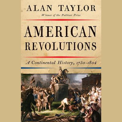 American Revolutions by Alan Taylor audiobook