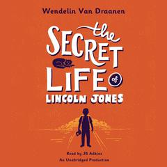 The Secret Life of Lincoln Jones by Wendelin Van Draanen audiobook