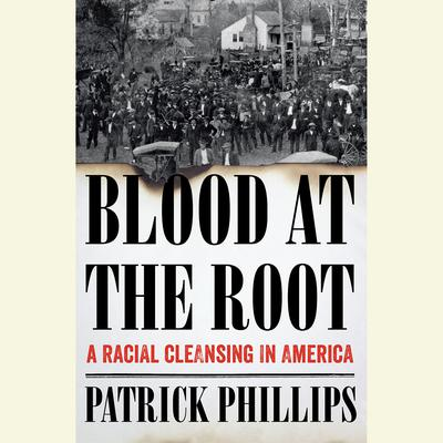 Blood at the Root by Patrick Phillips audiobook