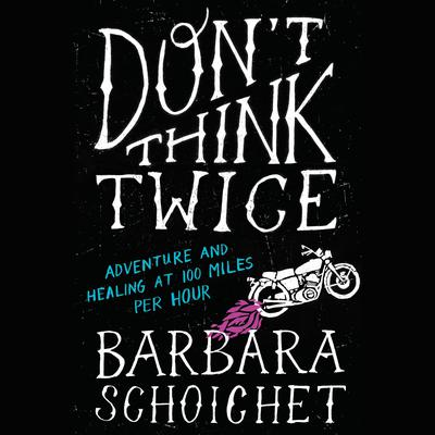 Don't Think Twice by Barbara Schoichet audiobook
