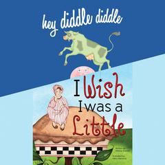 Hey Diddle Diddle; & I Wish I Was a Little by Melissa Everett audiobook