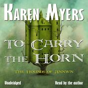 To Carry the Horn: Book 1 of The Hounds of Annwn by  Karen Myers audiobook