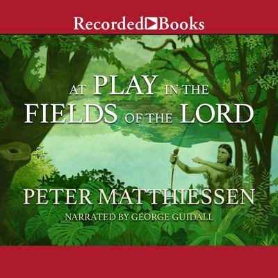 At Play in the Fields of the Lord by Peter Matthiessen audiobook