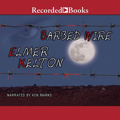 Barbed Wire by Elmer Kelton audiobook