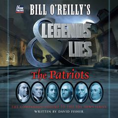 Bill O'Reilly's Legends and Lies: The Patriots by Bill O'Reilly audiobook