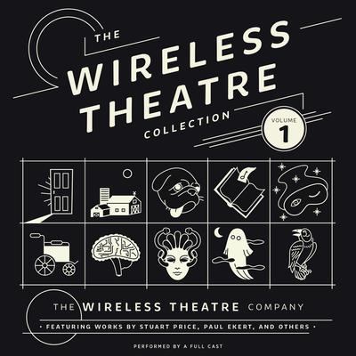 The Wireless Theatre Collection, Vol. 1 by the Wireless Theatre Company audiobook