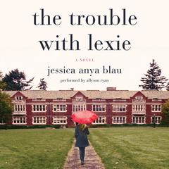 The Trouble with Lexie by Jessica Anya Blau audiobook