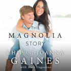 The Magnolia Story by Joanna Gaines, Chip Gaines