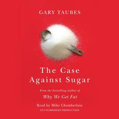 The Case Against Sugar by Gary Taubes audiobook
