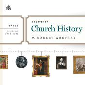 A Survey of Church History, Part 3 by  W. Robert Godfrey audiobook