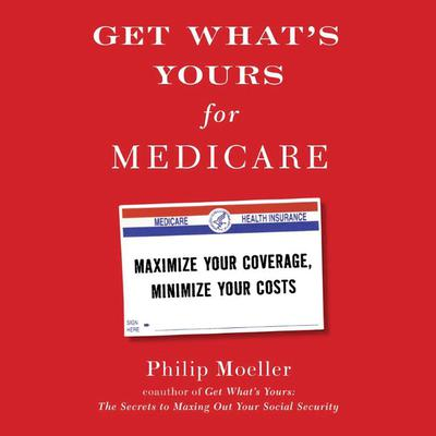 Get What's Yours for Medicare by Philip Moeller audiobook