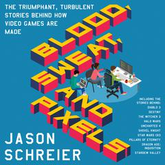 Blood, Sweat, and Pixels by Jason Schreier audiobook