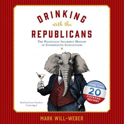 Drinking with the Republicans by Mark Will-Weber audiobook