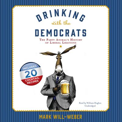 Drinking with the Democrats by Mark Will-Weber audiobook