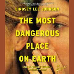 The Most Dangerous Place on Earth by Lindsey Lee Johnson audiobook
