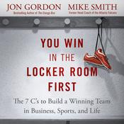 You Win in the Locker Room First by  Jon Gordon audiobook