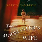 The Ringmaster's Wife by  Kristy Cambron audiobook