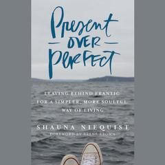 Present over Perfect by Shauna Niequist audiobook