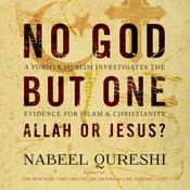 No God but One: Allah or Jesus? by  Nabeel Qureshi audiobook