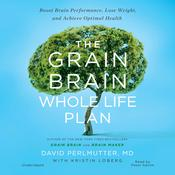 The Grain Brain Whole Life Plan by  Kristin Loberg audiobook