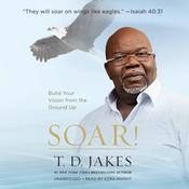 Soar! by  T. D. Jakes audiobook