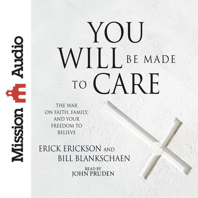 You Will Be Made to Care by Erick Erickson audiobook